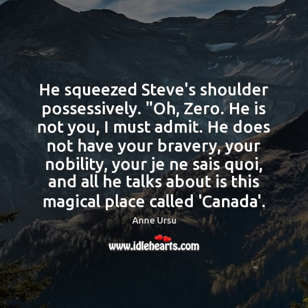 """He squeezed Steve's shoulder possessively. """"Oh, Zero. He is not you, I Anne Ursu Picture Quote"""