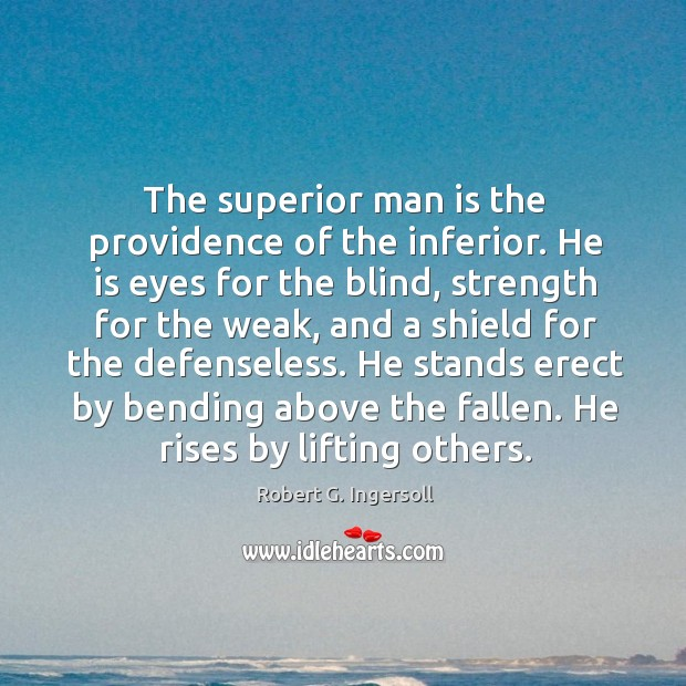 Image, He stands erect by bending above the fallen. He rises by lifting others.