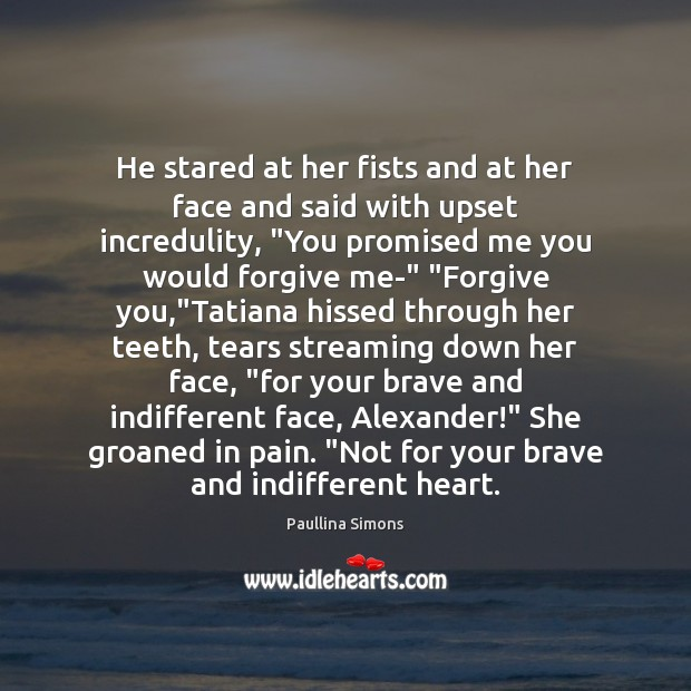 He stared at her fists and at her face and said with Paullina Simons Picture Quote