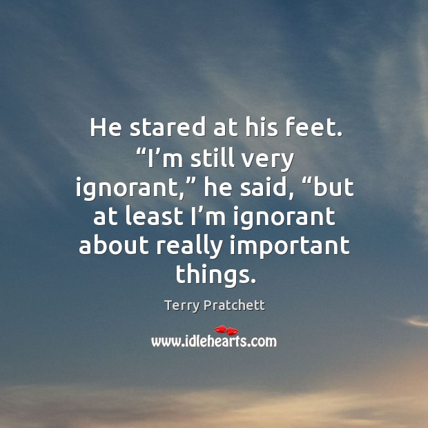 """Image, He stared at his feet. """"I'm still very ignorant,"""" he said, """""""