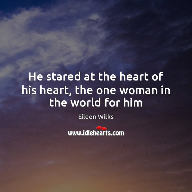 He stared at the heart of his heart, the one woman in the world for him Image
