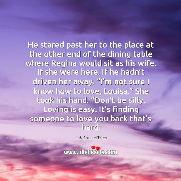 He stared past her to the place at the other end of Sabrina Jeffries Picture Quote