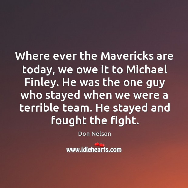 He stayed and fought the fight. Don Nelson Picture Quote