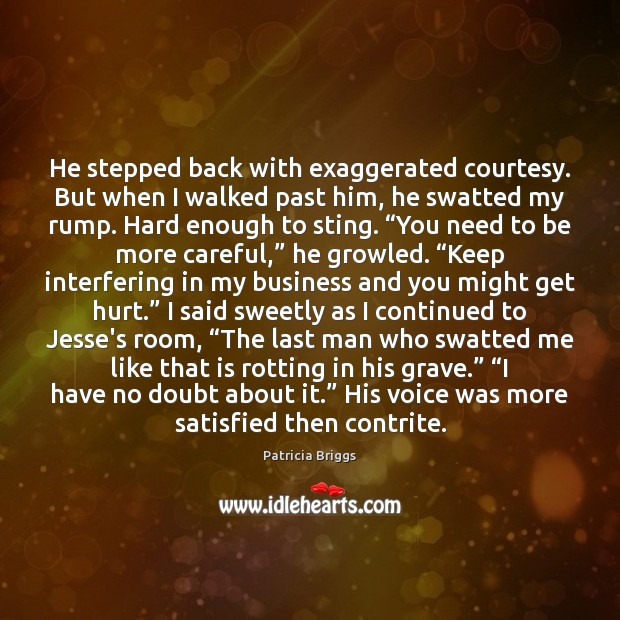 Image, He stepped back with exaggerated courtesy. But when I walked past him,