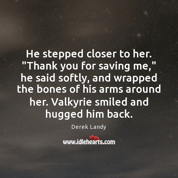"Image, He stepped closer to her. ""Thank you for saving me,"" he said"