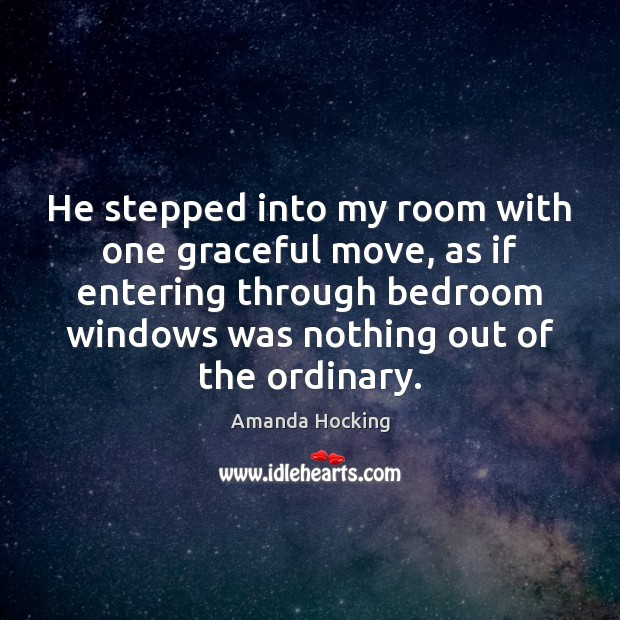 He stepped into my room with one graceful move, as if entering Amanda Hocking Picture Quote