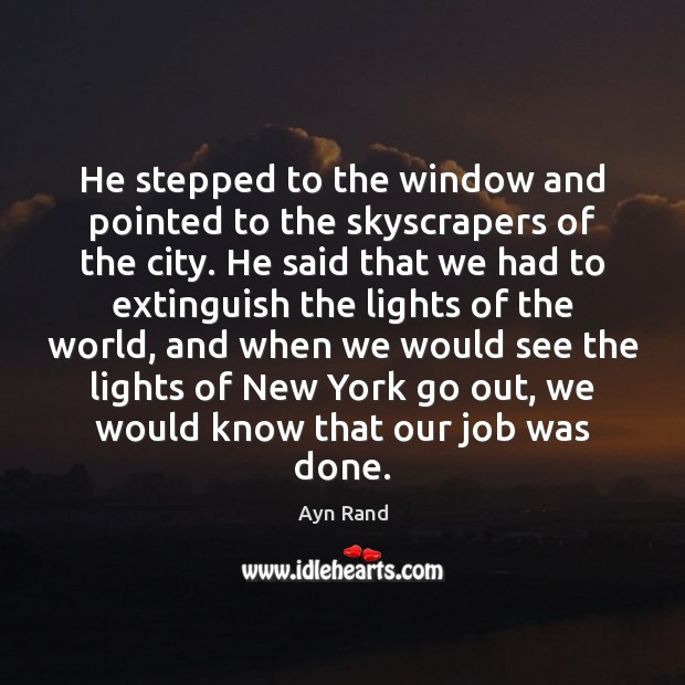 He stepped to the window and pointed to the skyscrapers of the Ayn Rand Picture Quote