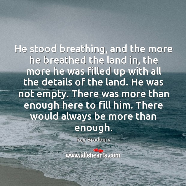 He stood breathing, and the more he breathed the land in, the Image