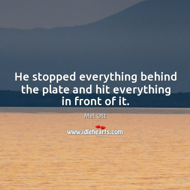 He stopped everything behind the plate and hit everything in front of it. Image