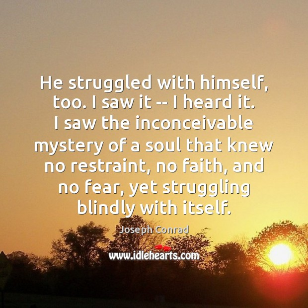 He struggled with himself, too. I saw it — I heard it. Struggle Quotes Image
