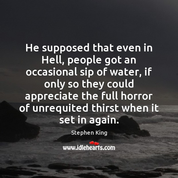 He supposed that even in Hell, people got an occasional sip of Stephen King Picture Quote