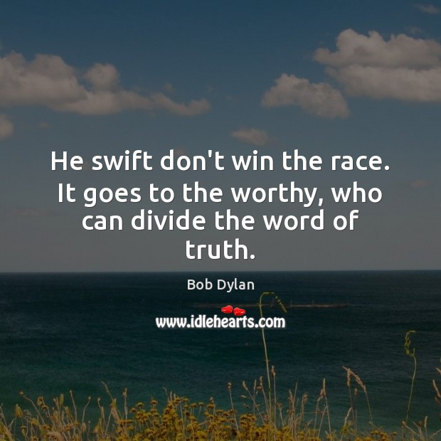 Image, He swift don't win the race. It goes to the worthy, who can divide the word of truth.