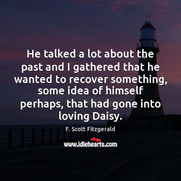 He talked a lot about the past and I gathered that he F. Scott Fitzgerald Picture Quote