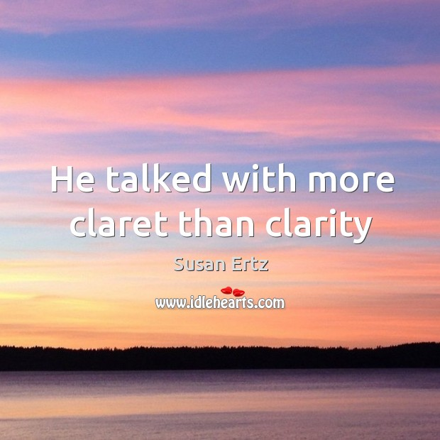 He talked with more claret than clarity Image