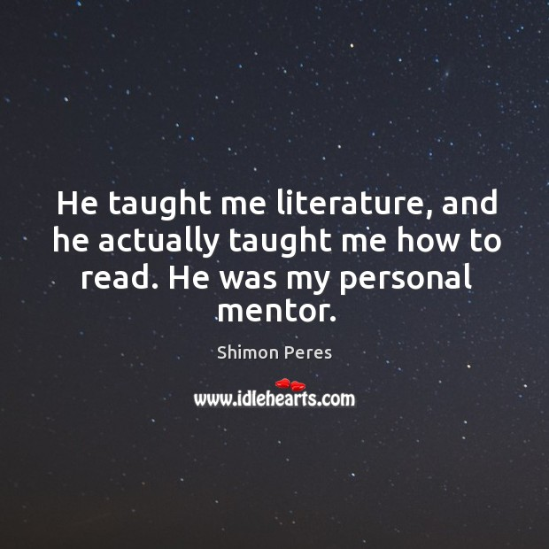 He taught me literature, and he actually taught me how to read. He was my personal mentor. Image
