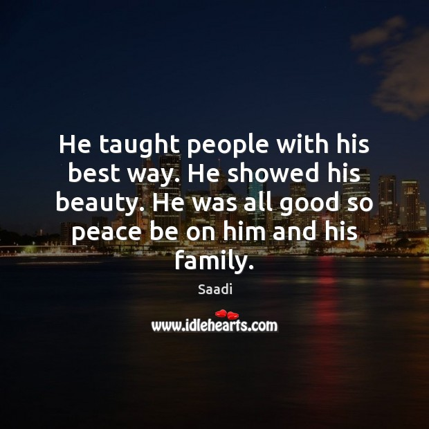 He taught people with his best way. He showed his beauty. He Saadi Picture Quote