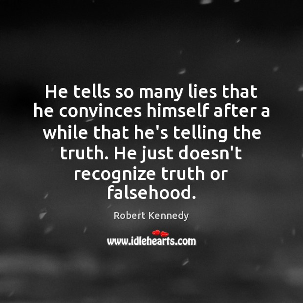 He tells so many lies that he convinces himself after a while Image