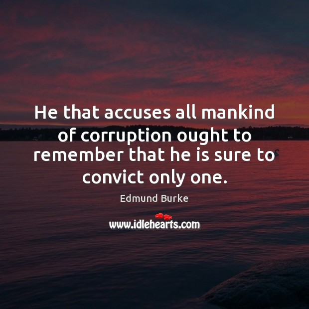 Image, He that accuses all mankind of corruption ought to remember that he