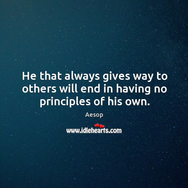 Image, He that always gives way to others will end in having no principles of his own.