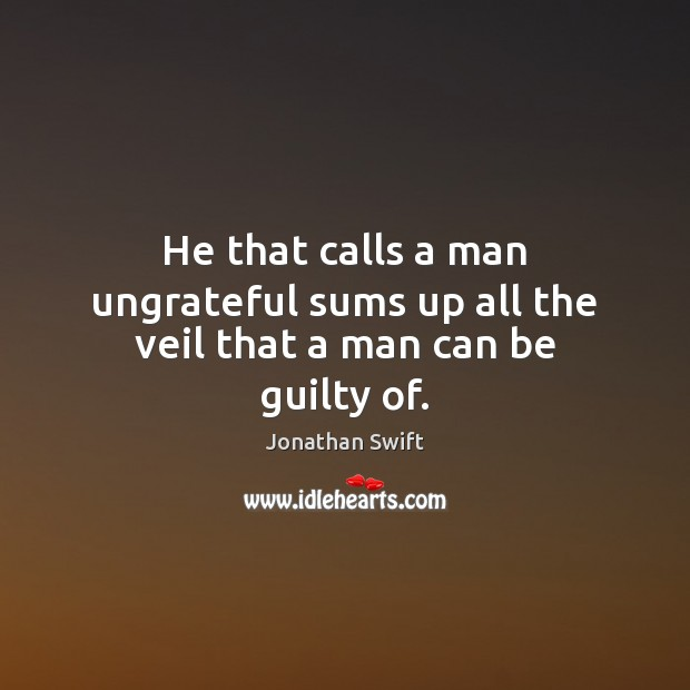 He that calls a man ungrateful sums up all the veil that a man can be guilty of. Image