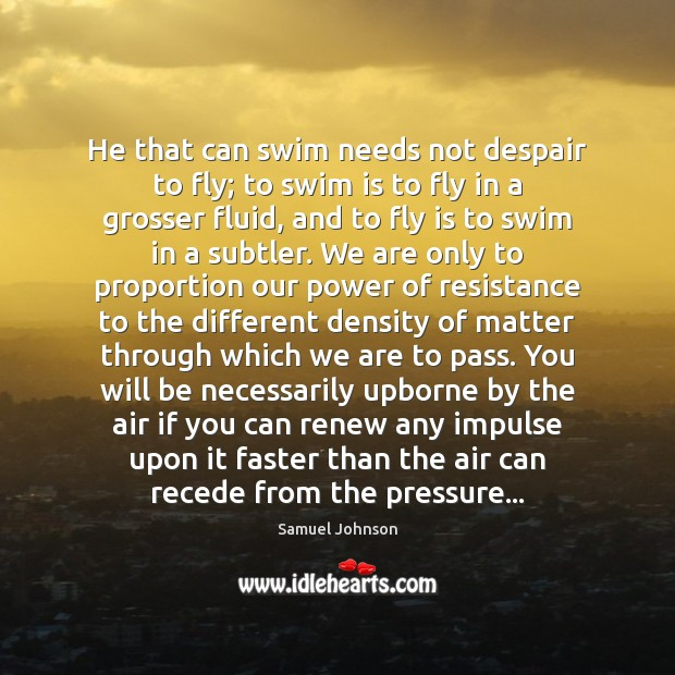 He that can swim needs not despair to fly; to swim is Image