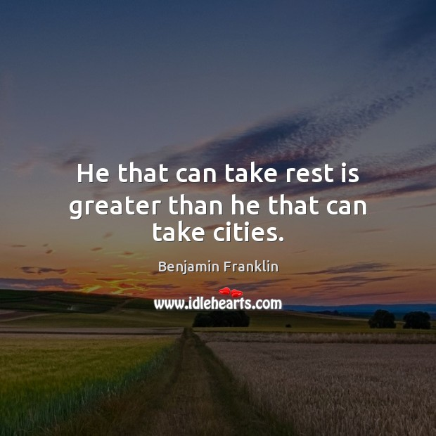 He that can take rest is greater than he that can take cities. Image