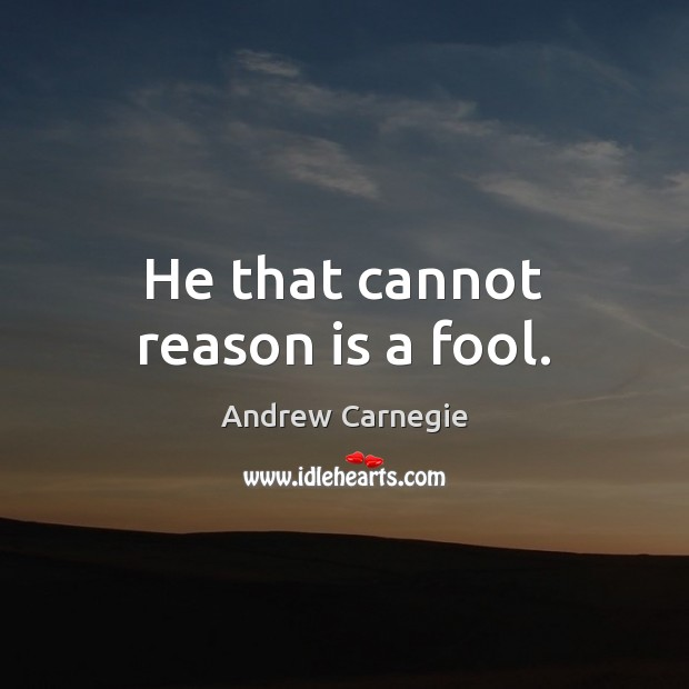 Image, He that cannot reason is a fool.