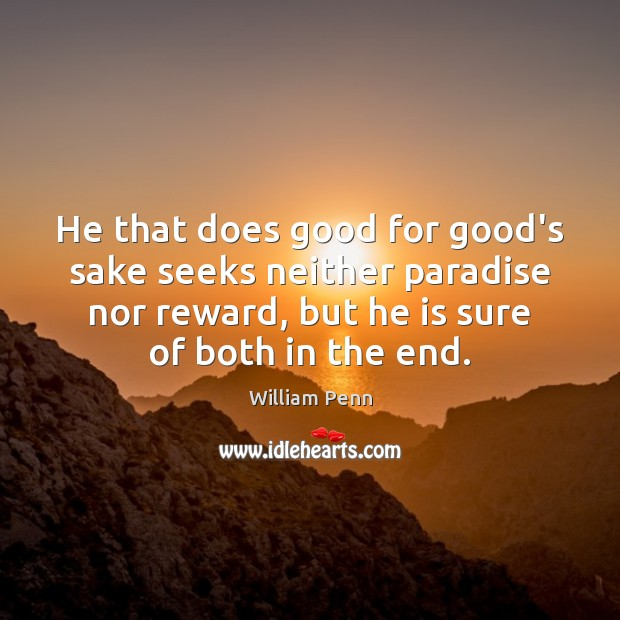 He that does good for good's sake seeks neither paradise nor reward, William Penn Picture Quote