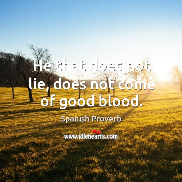 Image, He that does not lie, does not come of good blood.