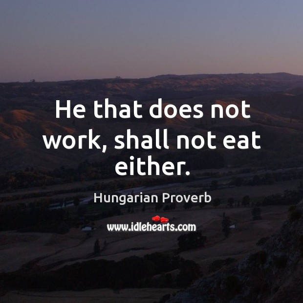 He that does not work, shall not eat either. Image