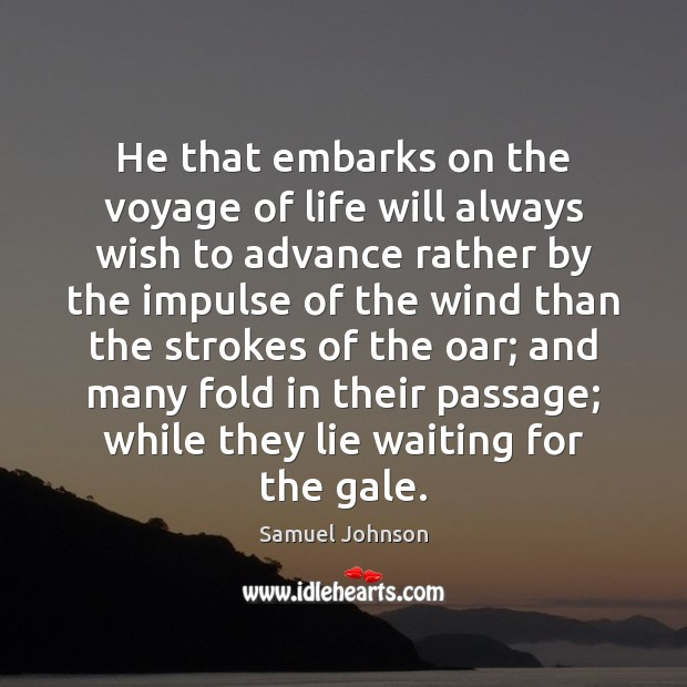 Image, He that embarks on the voyage of life will always wish to