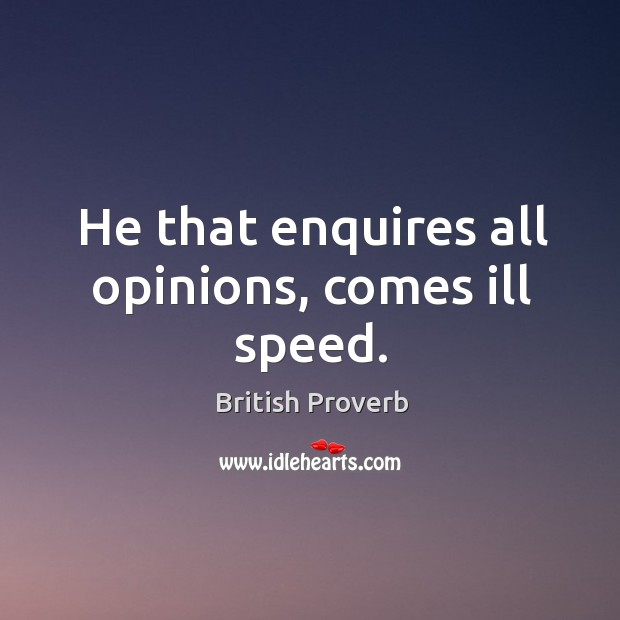 He that enquires all opinions, comes ill speed. British Proverbs Image