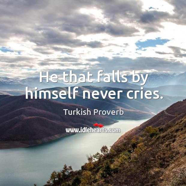 He that falls by himself never cries. Turkish Proverbs Image