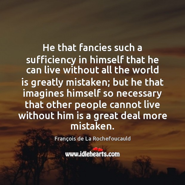 Image, He that fancies such a sufficiency in himself that he can live