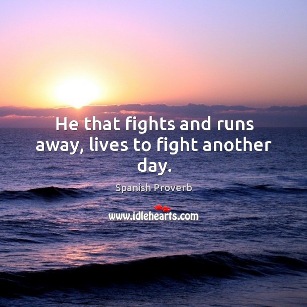 Image, He that fights and runs away, lives to fight another day.