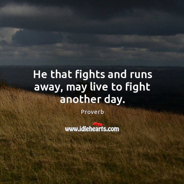 He that fights and runs away, may live to fight another day. Image