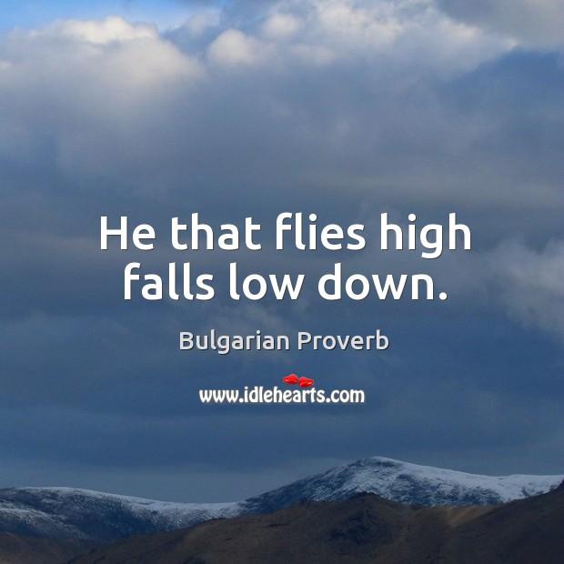 He that flies high falls low down. Bulgarian Proverbs Image