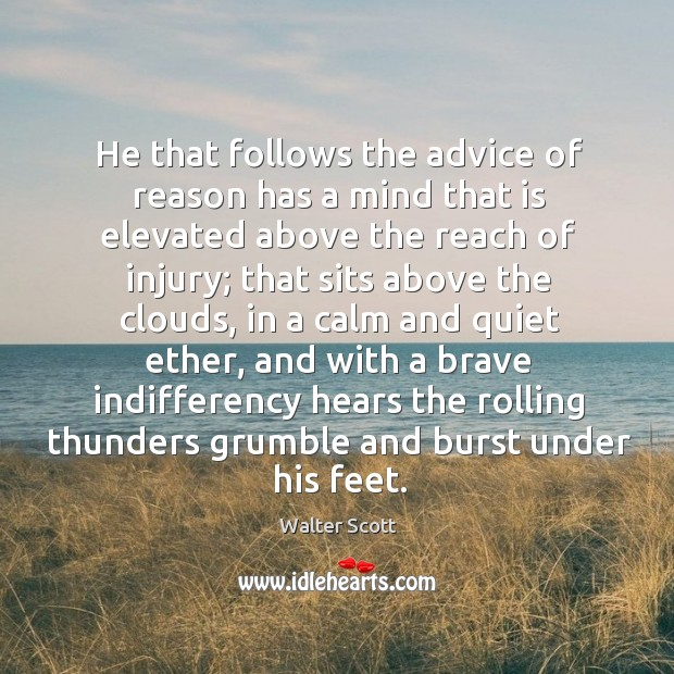 He that follows the advice of reason has a mind that is Walter Scott Picture Quote