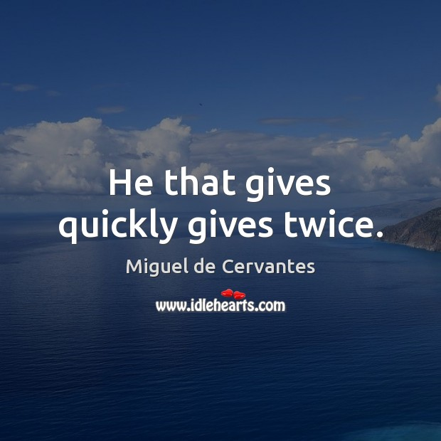 He that gives quickly gives twice. Image