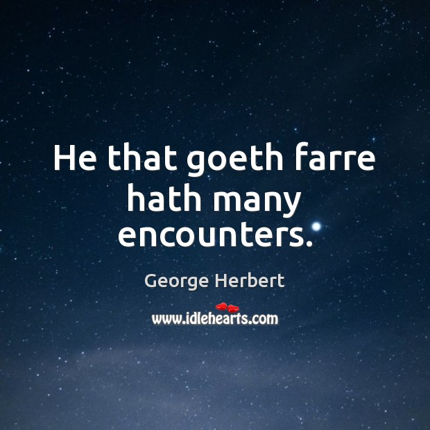 He that goeth farre hath many encounters. Image