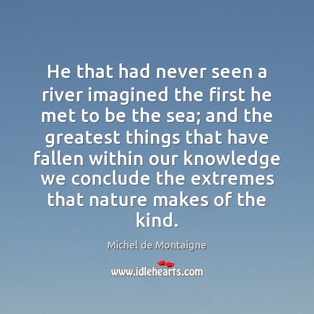 Image, He that had never seen a river imagined the first he met