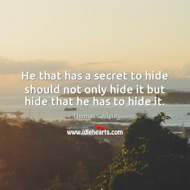 Image, He that has a secret to hide should not only hide it but hide that he has to hide it.