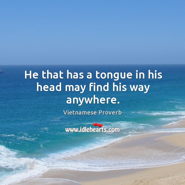 Image, He that has a tongue in his head may find his way anywhere.