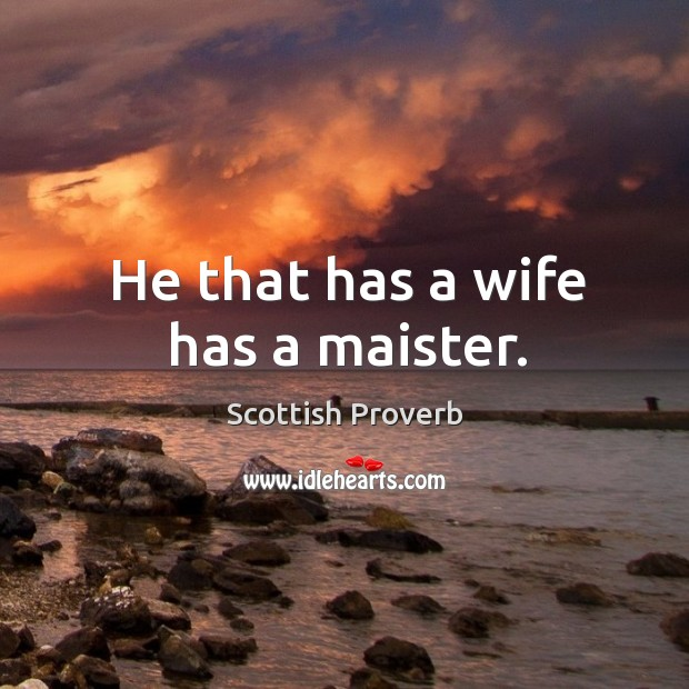 Image, He that has a wife has a maister.