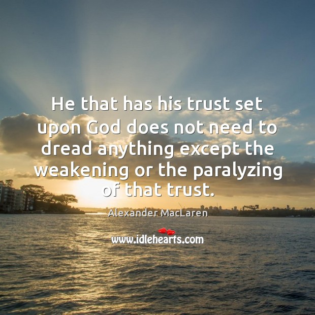 Image, He that has his trust set upon God does not need to