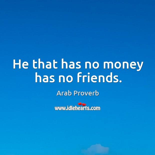 Image, He that has no money has no friends.