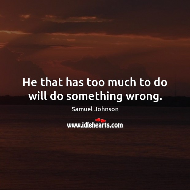He that has too much to do will do something wrong. Image