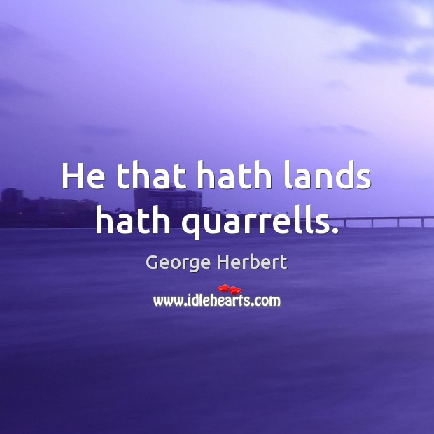 He that hath lands hath quarrells. Image