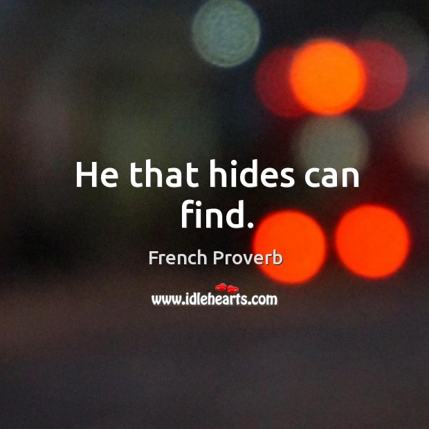 Image, He that hides can find.