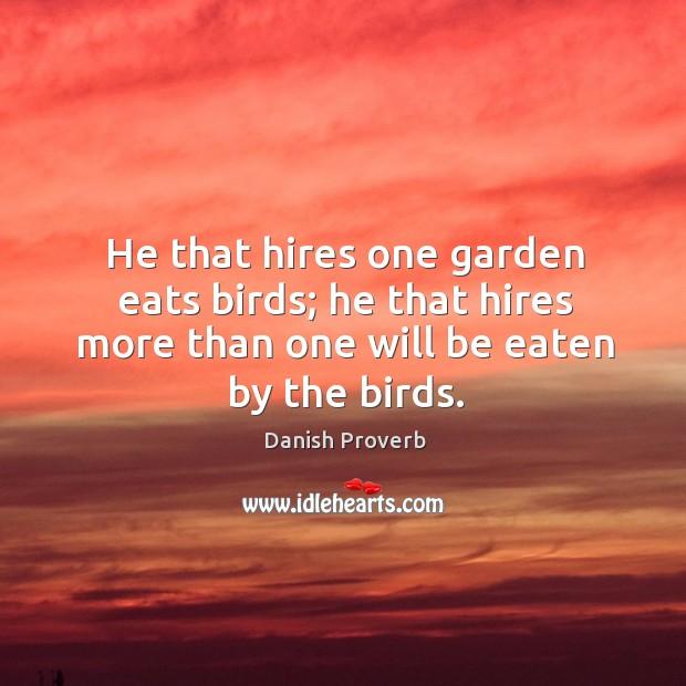 He that hires one garden eats birds. Danish Proverbs Image
